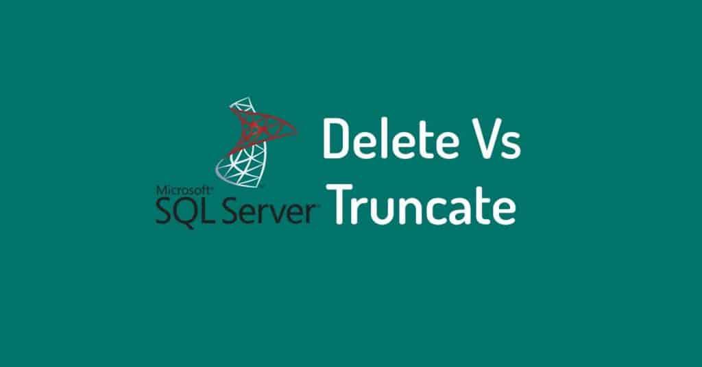 Delete vs Truncate in SQL Server